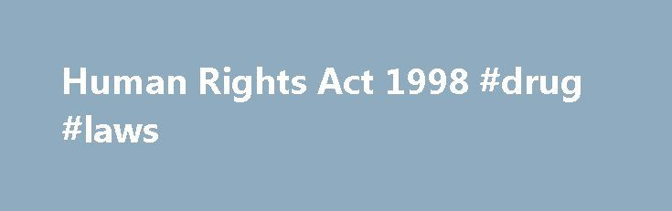 Human Rights Act 1998 #drug #laws http://law.remmont.com/human-rights-act-1998-drug-laws/  #human rights law # Human Rights Act 1998 Print The Whole Act Legislation is available in different versions: Latest Available (revised): The latest available updated version of the legislation incorporating changes made by subsequent legislation and applied by our editorial […]