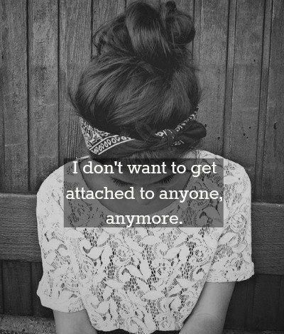 don't want to be attached. this breaks my heart. Too often we feel this way after having hopes and being let down by people that we thought would have our back no matter what and want to spend their precious time with us. I am my own...