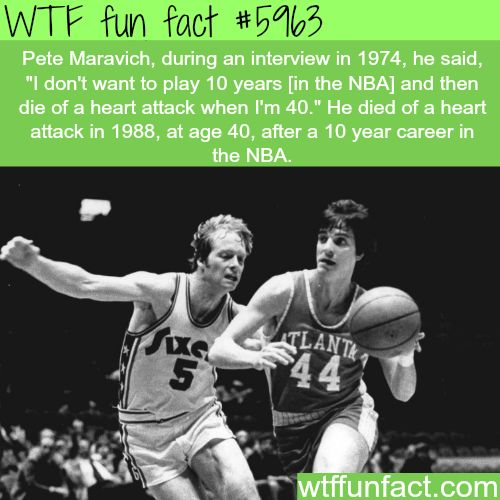 Pete Maravich - WTF fun facts - http://didyouknow.abafu.net/facts/pete-maravich-wtf-fun-facts