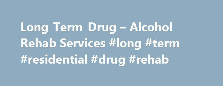 Long Term Drug – Alcohol Rehab Services #long #term #residential #drug #rehab http://ireland.remmont.com/long-term-drug-alcohol-rehab-services-long-term-residential-drug-rehab/  # Long Term Residential Treatment Our 60+ Day program The Gold Standard in Addiction Treatment Finding freedom from an addiction doesn't happen overnight. It's a gradual process that takes time, patience and hard work. Research shows in fact that long-term rehab services significantly improve one's chances of…