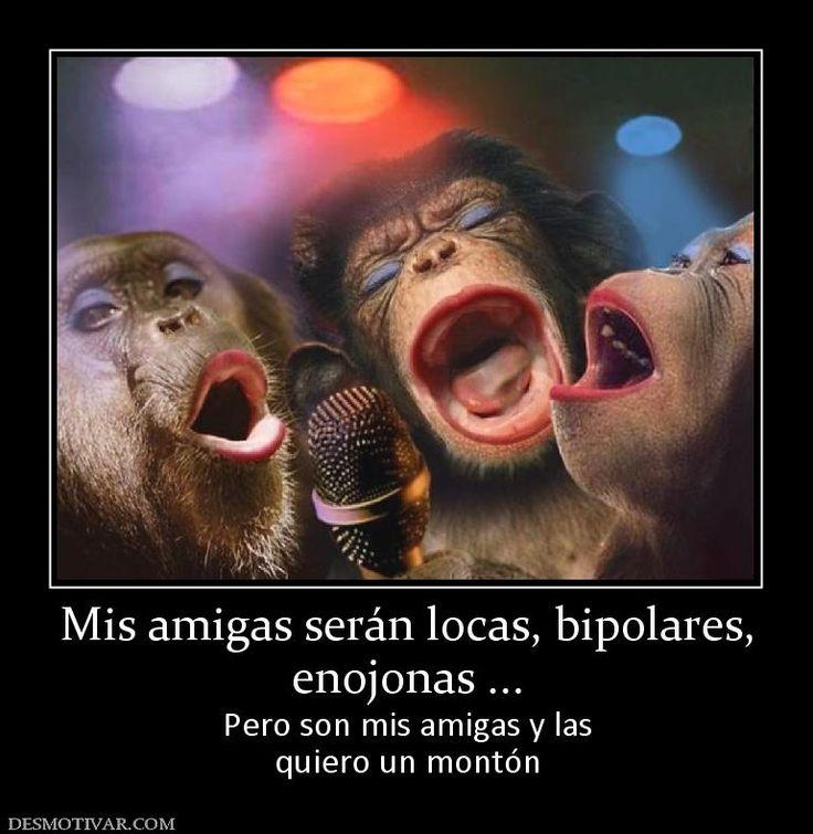 Mis amigas serán locas, bipolares, enojonas ... Pero son mis amigas y las quiero un montón