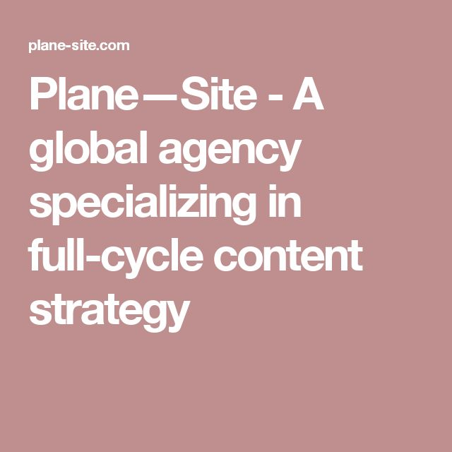 Plane—Site - A global agency specializing in full-cycle content strategy