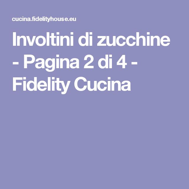Involtini di zucchine - Pagina 2 di 4 - Fidelity Cucina