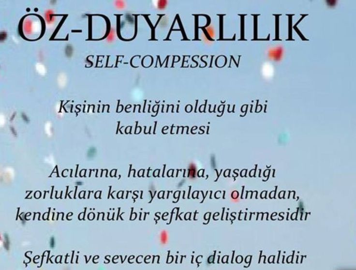 Öz- Duyarlılık nedir? Dogrusu Self compassion ama yinede cok güzel bir paylasim