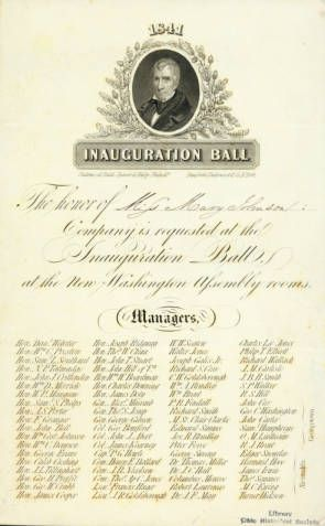 "1841 invitation for Miss Mary Johnson to the Inauguration Ball for newly-elected president William Henry Harrison. The invitation reads ""The honor of Miss Mary Johnson's Company is requested at the Inauguration Ball at the New Washington Assembly room"" underneath which are listed the names of 76 managers."