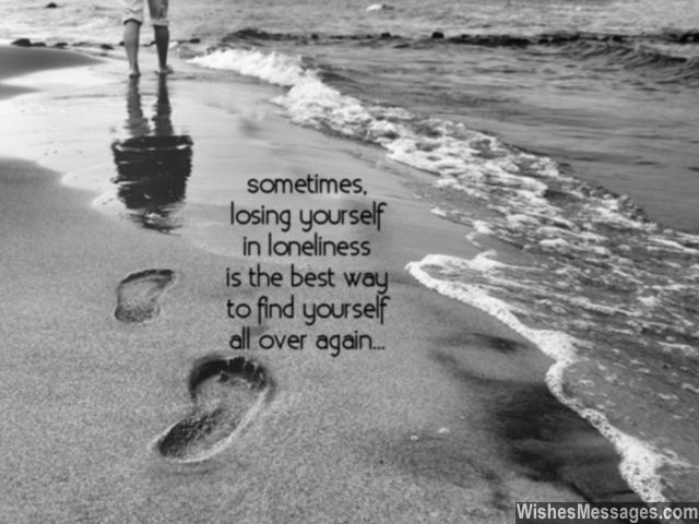 Sometimes, losing yourself in loneliness is the best way to find yourself all over again... via WishesMessages.com