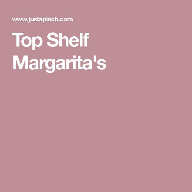 Top Shelf Margarita's