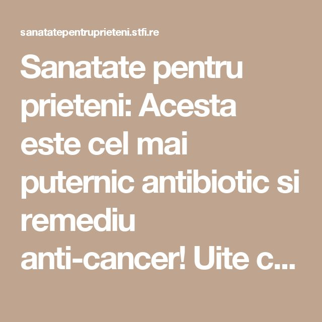 Sanatate pentru prieteni: Acesta este cel mai puternic antibiotic si remediu anti-cancer! Uite cum se prepara!