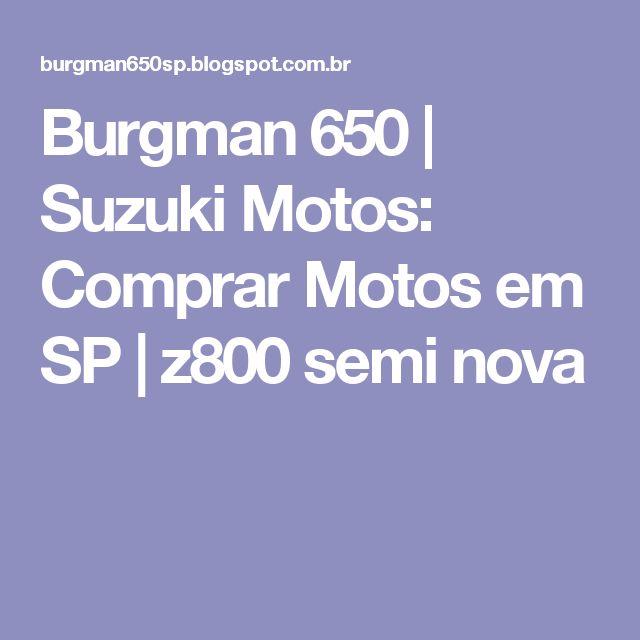 Burgman 650 | Suzuki Motos: Comprar Motos em SP | z800 semi nova