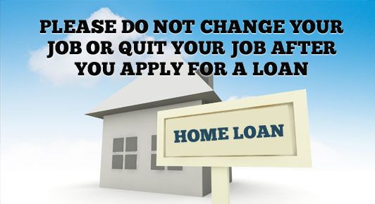 Please Do Not Change Your Job or Quit Your Job After You Apply for a Loan