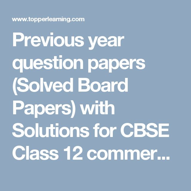 Previous year question papers (Solved Board Papers) with Solutions for CBSE Class 12 commerce is available on topperlearning. Download these board papers and prepare for better result.