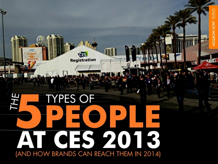 the-5-types-of-people-at-ces-2013-and-how-brands-can-reach-them by Jack Morton Worldwide via Slideshare