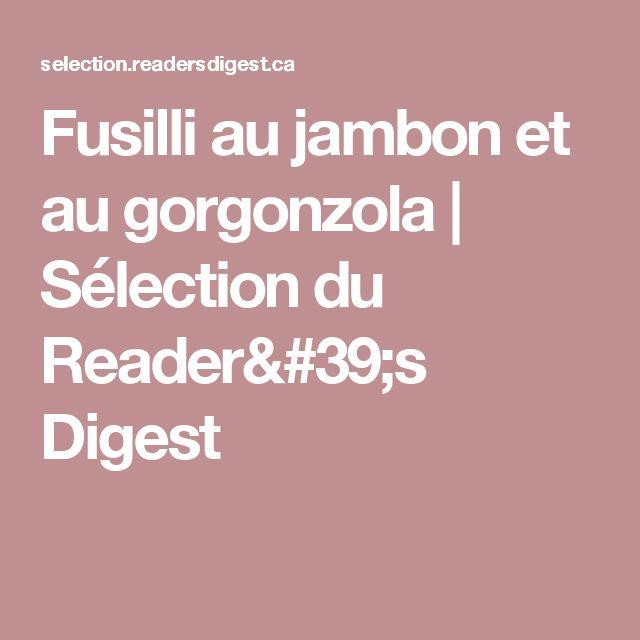 Fusilli au jambon et au gorgonzola | Sélection du Reader's Digest