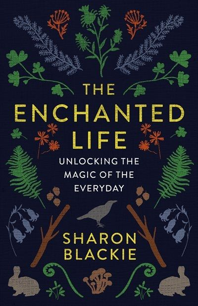 Buy the Paperback Book The Enchanted Life by Sharon Blackie at Indigo.ca, Canada's largest bookstore. + Get Free Shipping on Health and Well Being books over $25!