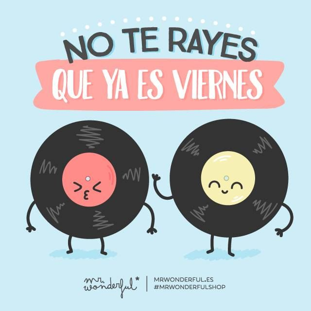 No te rayes que ya es viernes #Mr.Wonderful