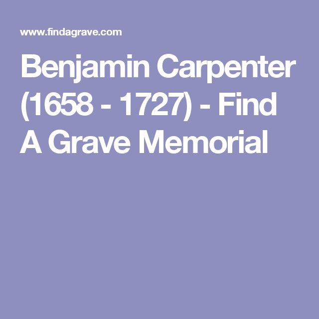 Benjamin Carpenter (1658 - 1727) - Find A Grave Memorial