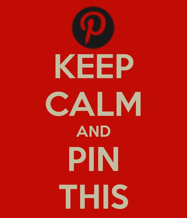 KEEP CALM AND PIN THIS