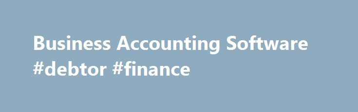 Business Accounting Software #debtor #finance http://finance.remmont.com/business-accounting-software-debtor-finance/  #business finance software # Accounting Software for Home Finance and Business Accounting Software for Home Finance and Business Who are we? Accountz is a UK based software developer totally focussed on producing outstanding accounting software to enable our customers to control either their home finances or their business. We first released the software in 1991 […]