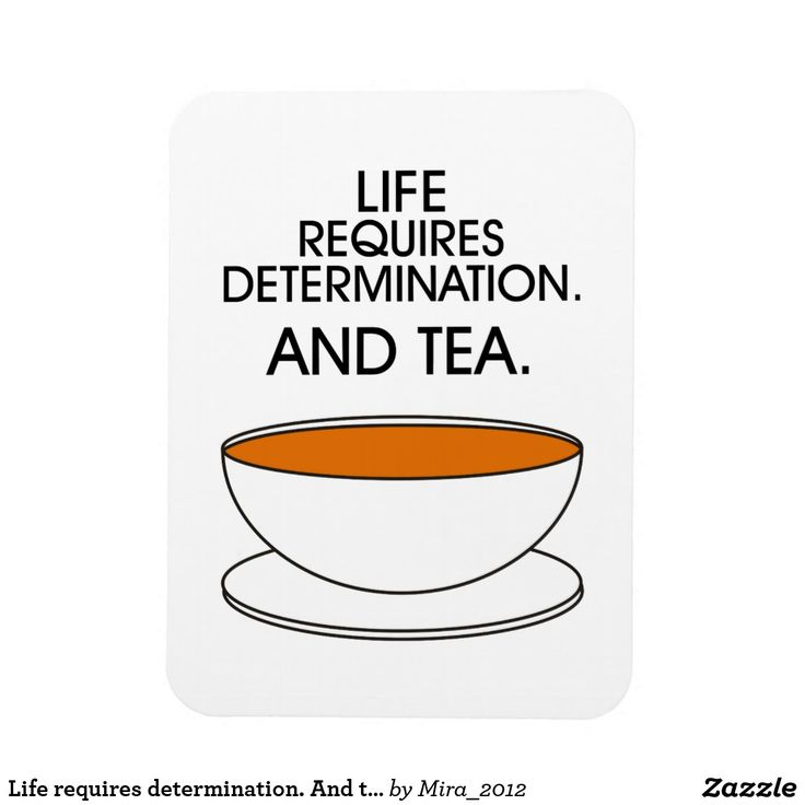 Life requires determination. And tea. Magnet
