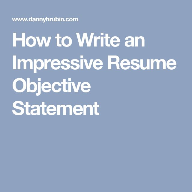 How to Write an Impressive Resume Objective Statement