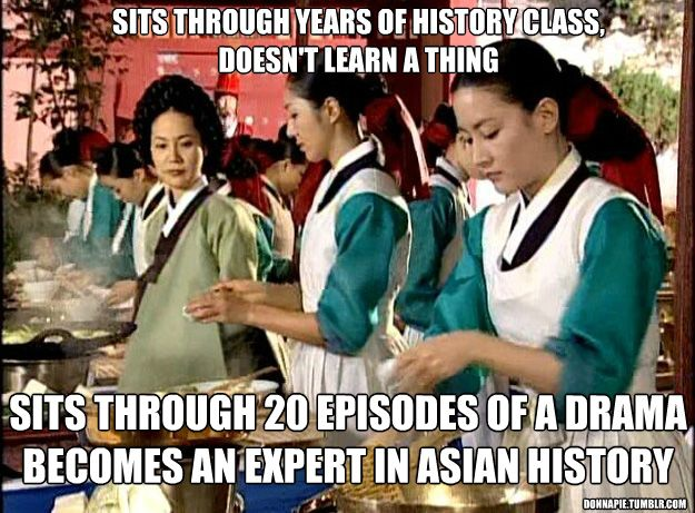 This isn't really true because I absolutely love history but... still it's too funny not to repost!!! See Mom K-dramas are not a waste of time they're educational!!@Tina Ross