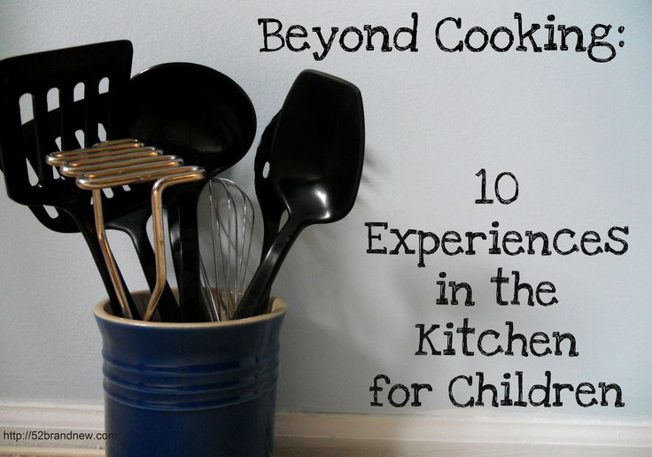 Beyond Cooking:  10 Experiences in the Kitchen for Children