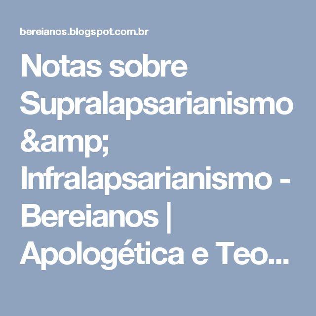 Notas sobre Supralapsarianismo & Infralapsarianismo - Bereianos   Apologética e Teologia Reformada