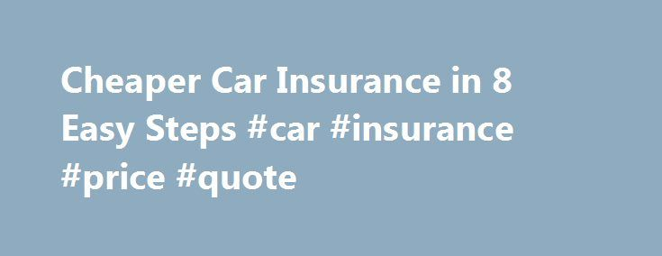 Cheaper Car Insurance in 8 Easy Steps #car #insurance #price #quote http://insurance.remmont.com/cheaper-car-insurance-in-8-easy-steps-car-insurance-price-quote/  #cheaper car insurance # Cheaper Car Insurance in 8 Easy Steps by Penny M. Hagerman How often do you compare car insurance rates? Every two or three years? Only at renewal time? When you buy a new car and need different coverage? According to the National Association of Insurance Commissioners (NAIC), only 20 to 35 […]The post…