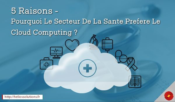 5 Raisons – Pourquoi Le Secteur De La Sante Prefere Le Cloud Computing ? by https://heliossolutionsservices.wordpress.com/2016/03/07/5-raisons-pourquoi-le-secteur-de-la-sante-prefere-le-cloud-computing/