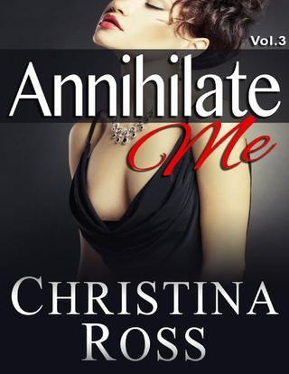 Annihilate Me (acabe comigo) #3 - Christina Ross  *série com 4 livros e 1 especial de natal sobre o mesmo casal -1 a 4 lançados na minha conta.