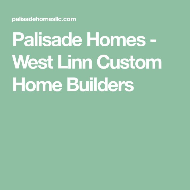 Palisade Homes - West Linn Custom Home Builders