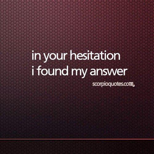 #Scorpio #Zodiac Logic #2: In your hesitation, I found my answer.