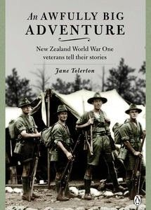 An Awfully Big Adventure: New Zealand World War One Veterans  AUTHOR: JANE TOLERTON