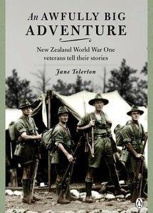 An Awfully Big Adventure: New Zealand World War One Veterans  AUTHOR: JANE TOLERTON