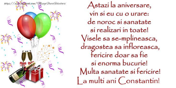 Astazi la aniversare, vin si eu cu o urare: de noroc si sanatate ... Multa sanatate si fericire! La multi ani Constantin!