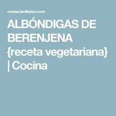 ALBÓNDIGAS DE BERENJENA {receta vegetariana}   Cocina