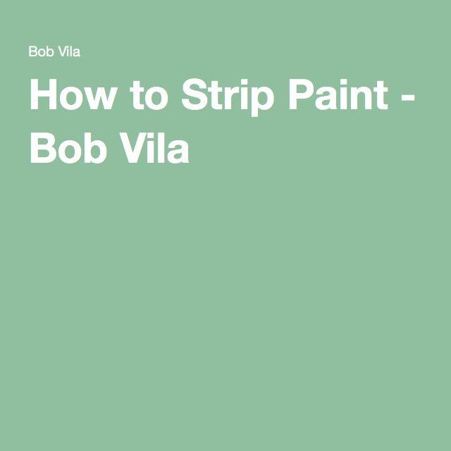 How to Strip Paint - Bob Vila