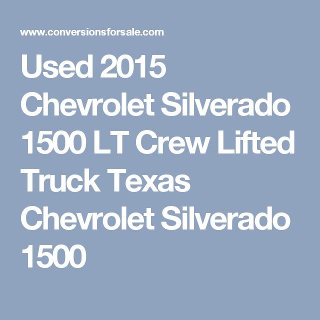 Used 2015 Chevrolet Silverado 1500 LT Crew Lifted Truck Texas Chevrolet Silverado 1500