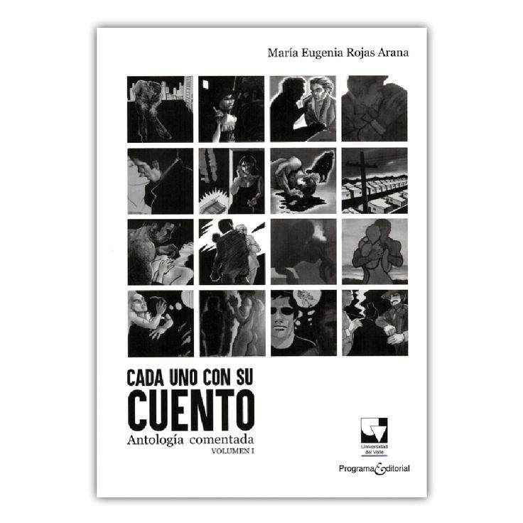 Cada uno con su cuento. Antología comentada, Vol I – María Eugenia Rojas Arana – Universidad del Valle www.librosyeditores.com Editores y distribuidores.