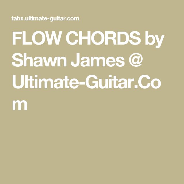 FLOW CHORDS by Shawn James @ Ultimate-Guitar.Com