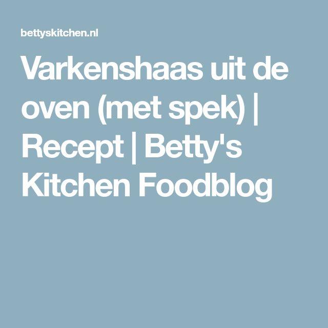 Varkenshaas uit de oven (met spek) | Recept | Betty's Kitchen Foodblog