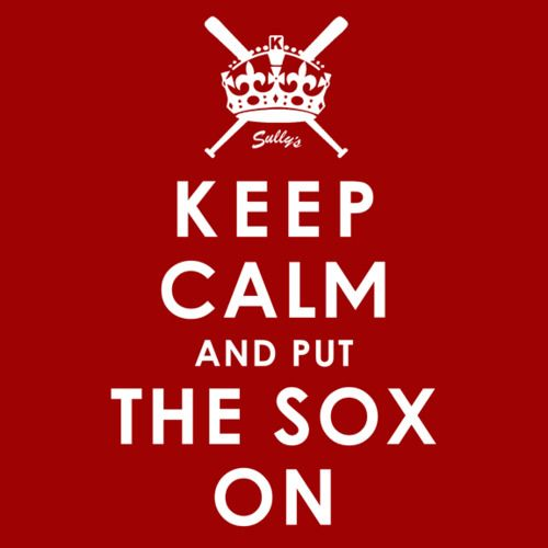 The Sully's Crew advice to you:  Keep Calm and Put the SOX On Add one to your Sully's eStore cart HERE.