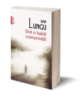 Sînt o babă comunistă, de Dan Lungu  recenzie