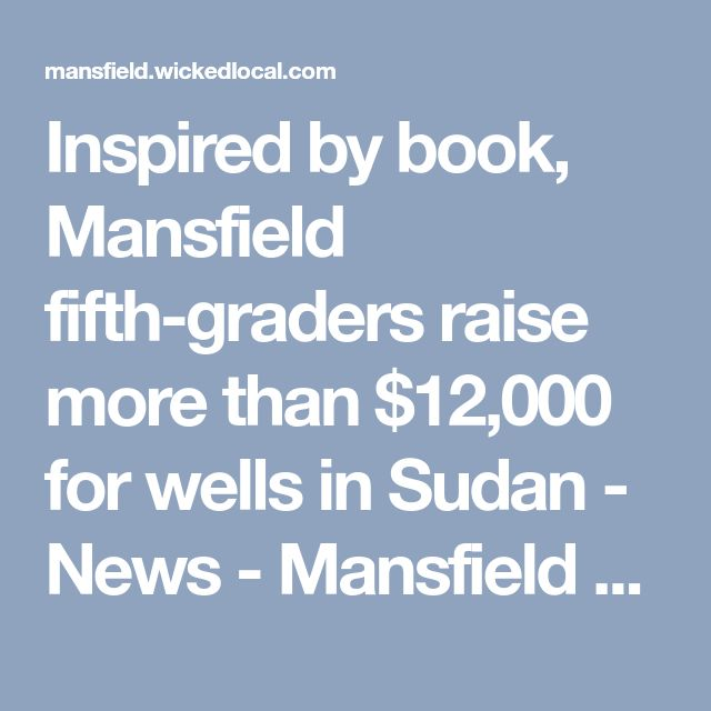 Inspired by book, Mansfield fifth-graders raise more than $12,000 for wells in Sudan - News - Mansfield News - Mansfield, MA