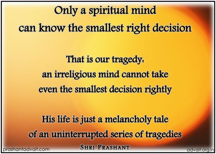 Only a spiritual mind can know the smallest right decision.  ~ Shri Prashant  #ShriPrashant #Advait #mind #wisdom #knowledge #understanding #life #spiritual #right #decision #tragedy #awareness  Read at:- prashantadvait.com Watch at:- youtube.com/c/ShriPrashant Twitter:- @Prashant_Advait Website:- www.advait.org.in Facebook:- www.facebook.com/prashant.advait LinkedIn:- www.linkedin.com/in/prashantadvait