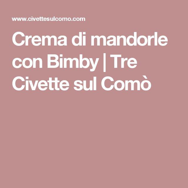 Crema di mandorle con Bimby     Tre Civette sul Comò