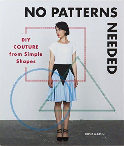 No Patterns Needed: DIY Couture from Simple Shapes: Rosie Martin: 9781780678283: Amazon.com: Books