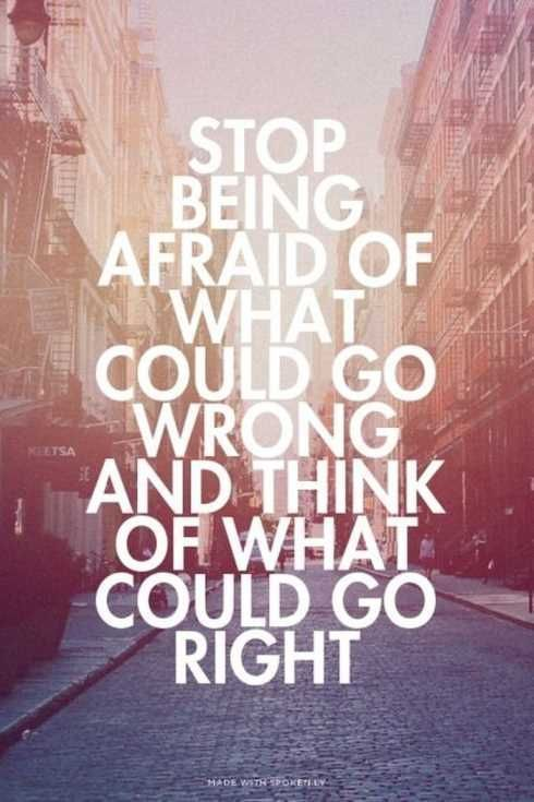 25 Of The Best Inspirational And Motivational Quotes Inspirational Quotes // Stop being afraid of what could do wrong and think of what could go right.