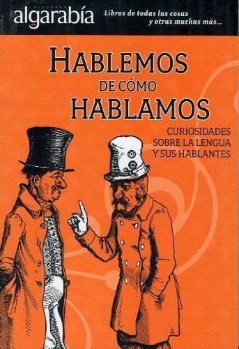Hablemos de como hablamos. Curiosidades sobre la lengua y sus hablantes (Coleccion Algarabia) (Spanish Edition) by Varios. $12.40. http://onemoment4u.org/showme/dpves/6v0e7s4i5q7c1y5f7e0t.html. Publisher: Lectorum; 1st edition (February 15, 2011). Publication Date: February 15, 2011. Series: Coleccion Algarabia: Sus Hablant, Various, Como Hablamo