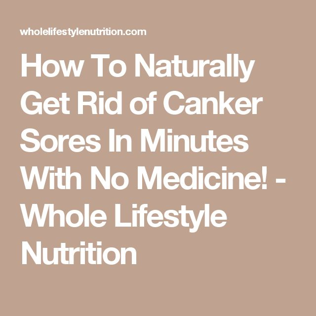 How To Naturally Get Rid of Canker Sores In Minutes With No Medicine! - Whole Lifestyle Nutrition